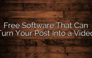 Free Software That Can Turn Your Post Into a Video