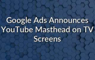 Google Ads Announces YouTube Masthead on TV Screens