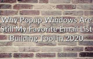 Why Popup Windows Are Still My Favorite Email List Building Tool in 2020